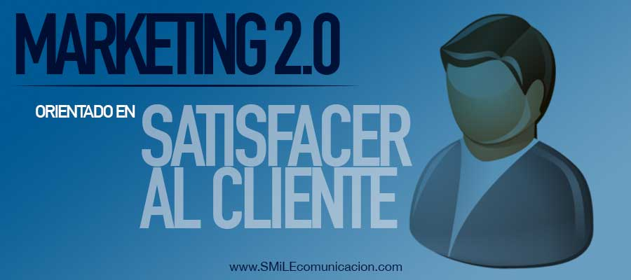 marketing 2.0 orientado en satisfacer al cliente